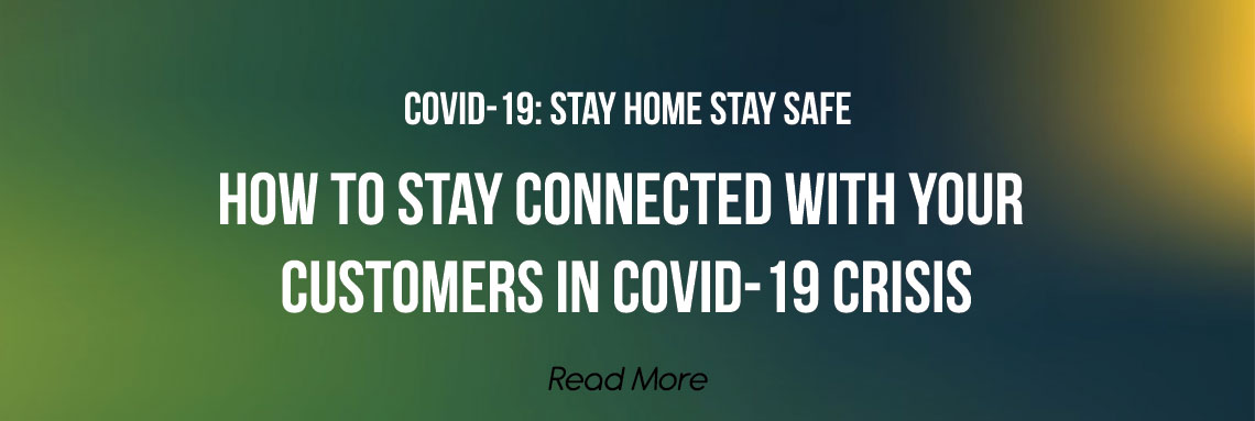 How to Stay Connected with Your Customers in Covid-19 Crisis