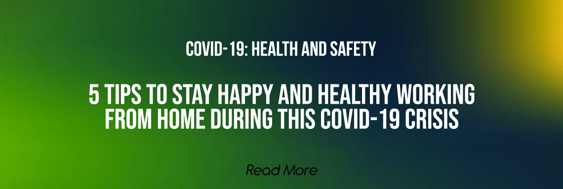 5 Tips to Stay Happy and Healthy Working  from Home During this COVID-19 Crisis