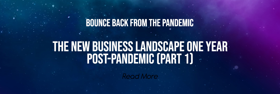 The New Business Landscape One Year Post-pandemic (Part 1)